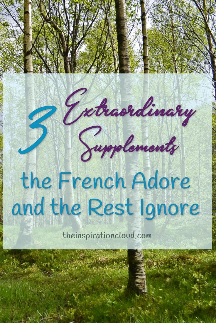 3 Extraordinary Natural Health Supplements the French Adore and the Rest Ignore