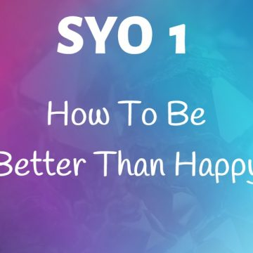 #1: How To Be Better Than Happy
