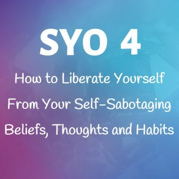 #4: How to Liberate Yourself From Your Self-Sabotaging Beliefs, Thoughts and Habits