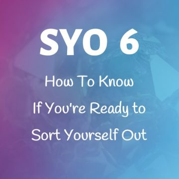 #6: How To Know If You're Ready to Sort Yourself Out