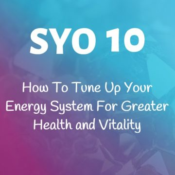 #10: How To Tune Up Your Energy System For Greater Health and Vitality