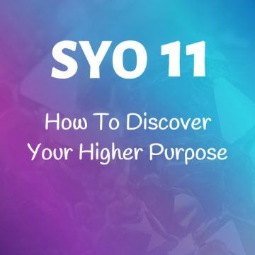 #11: How To Discover Your Higher Purpose