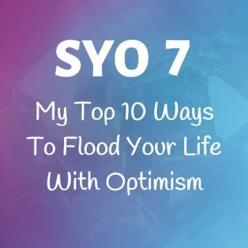 #7: My Top 10 Ways To Flood Your Life With Optimism