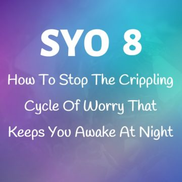 #8: How To Stop The Crippling Cycle Of Worry That Keeps You Awake At Night