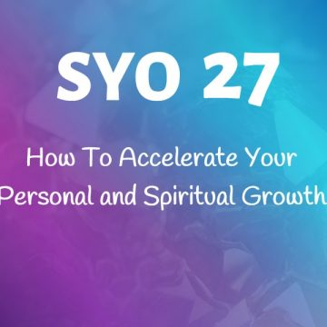 #27: How To Accelerate Your Personal and Spiritual Growth