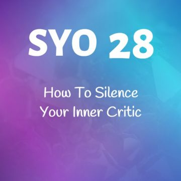 #28: How To Silence Your Inner Critic