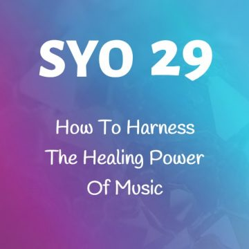 #29: How To Harness The Healing Power Of Music