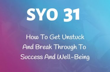 #31: How To Get Unstuck And Break Through To Success And Well-Being