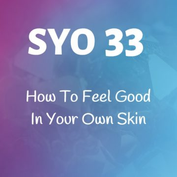 #33: How To Feel Good In Your Own Skin