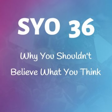 #36: Why You Shouldn't Believe What You Think