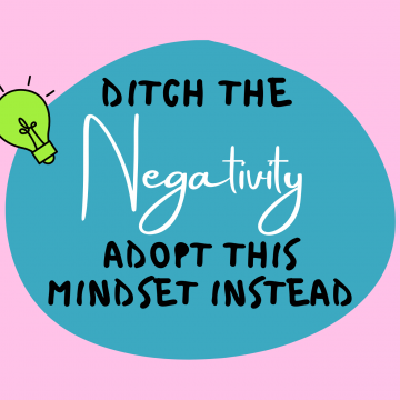 #40: Ditch The Negativity – Adopt This Mindset Instead