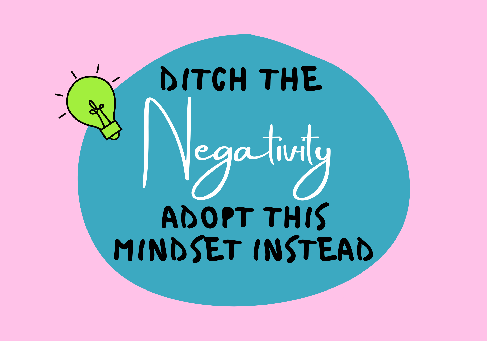 Ditch The Negativity - Adopt This Mindset Instead