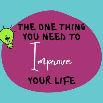 #46: The One Thing You Need To Improve Your Life