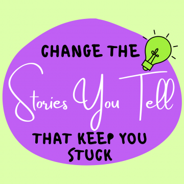 #47: Change The Stories You Tell That Keep You Stuck
