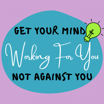 #48: Get Your Mind Working For You, Not Against You