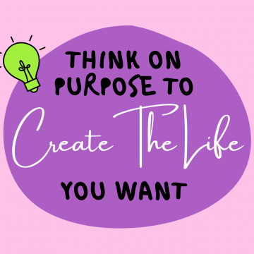 #50: Think On Purpose To Create The Life You Want
