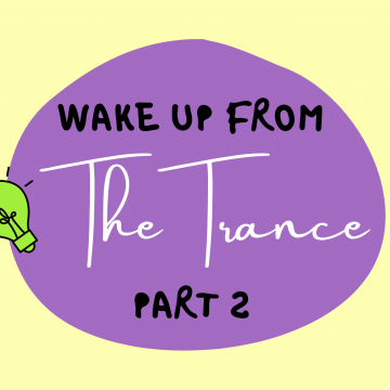 #55: Wake Up From The Trance – Part 2