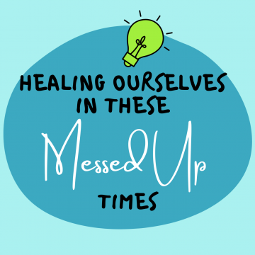 #56: Healing Ourselves In These Messed Up Times