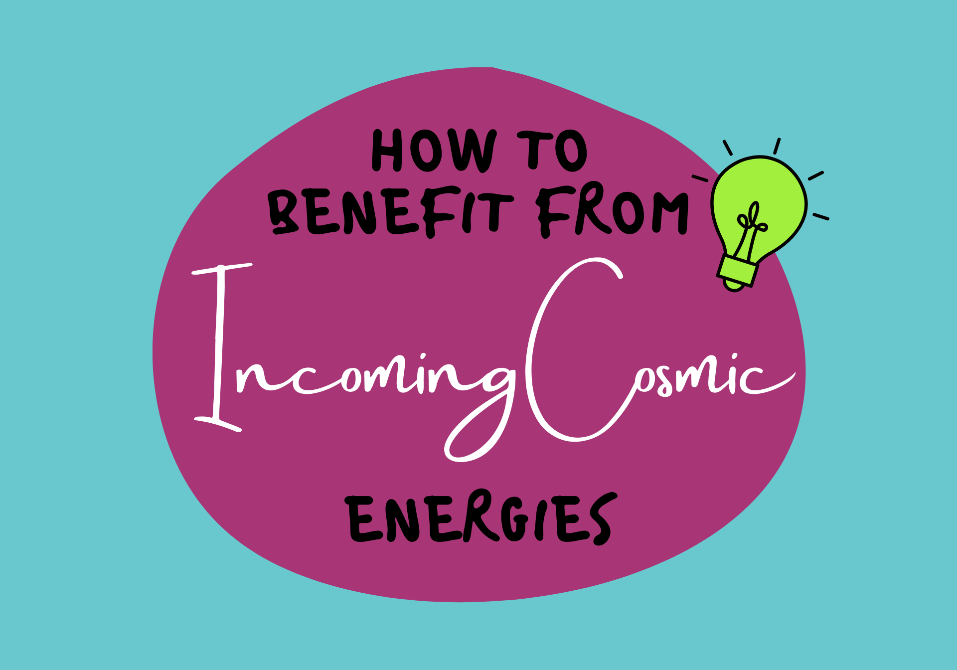 How To Benefit From Incoming Cosmic Energies