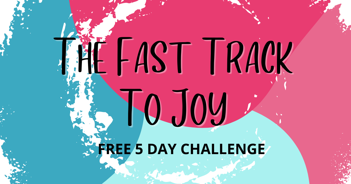 The Fast Track To Joy 5 Day Challenge