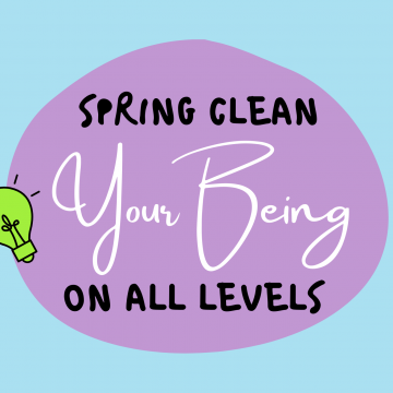 #69: Spring Clean Your Being On All Levels