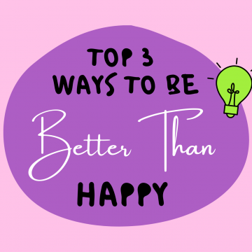 #72: Top 3 Ways To Be Better Than Happy