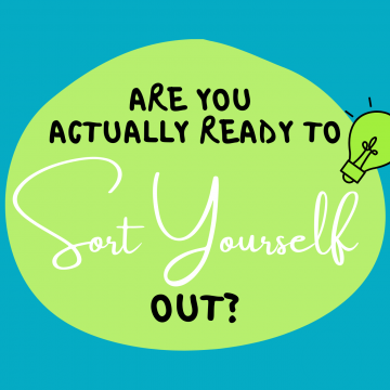 #74: Are You Actually Ready to Sort Yourself Out?
