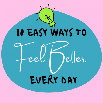 #77: 10 Easy Ways To Feel Better Every Day
