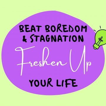 #78: Beat Boredom and Stagnation – Freshen Up Your Life
