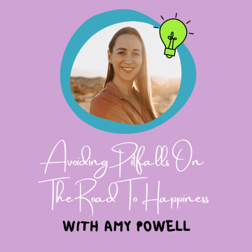 #85: Avoiding Pitfalls On The Road To Happiness With Amy Powell