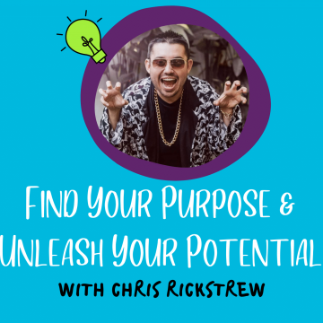 #87: Find Your Purpose And Unleash Your Potential With Chris Rickstrew