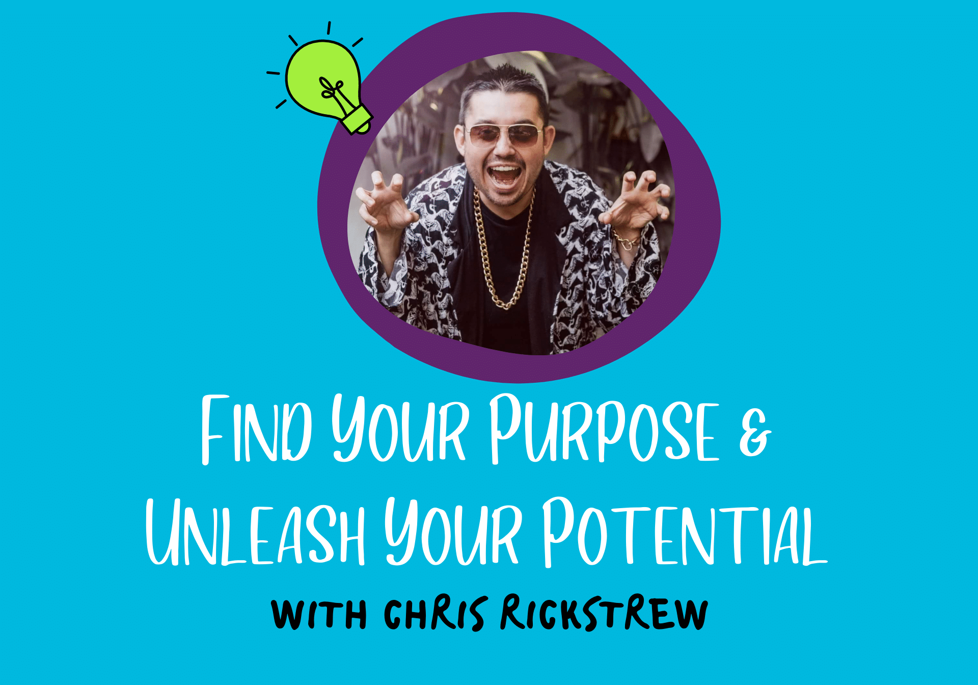 Find Your Purpose And Unleash Your Potential With Chris Rickstrew