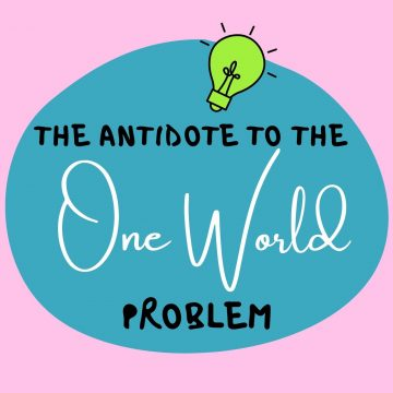 #90: The Antidote To The One World Problem