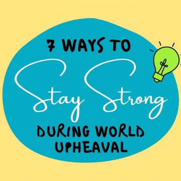 #92: 7 Ways To Stay Strong During World Upheaval