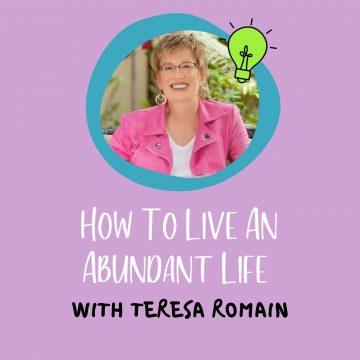 #93: How To Live An Abundant Life With Teresa Romain