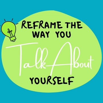 #94: Reframe The Way You Talk About Yourself