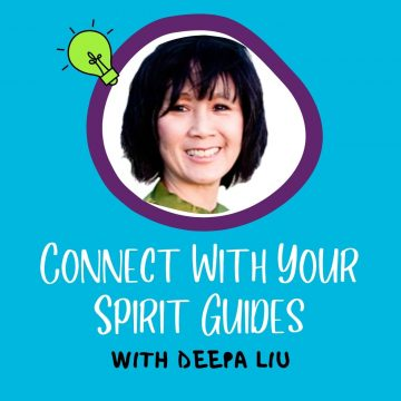 #95: Connect With Your Spirit Guides with Deepa Liu